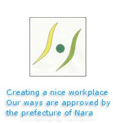 Creating a nice workplace, our ways are approved by the prefecture of Nara